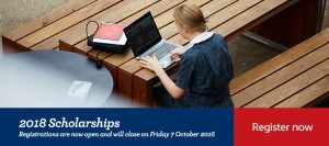 2018 Scholarships are now open and will close on Friday 7 October 2016 - Register now